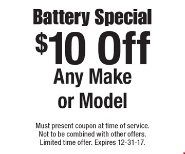 $10 Off Battery Special. Any Make or Model. Must present coupon at time of service. Not to be combined with other offers. Limited time offer. Expires 12-31-17.