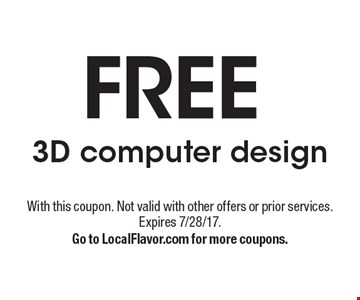 FREE 3D computer design. With this coupon. Not valid with other offers or prior services. Expires 7/28/17.Go to LocalFlavor.com for more coupons.
