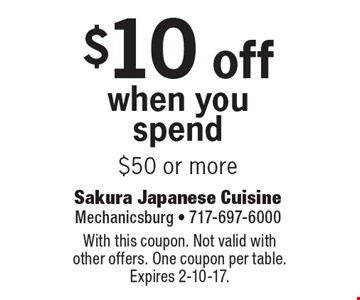 $10 off when you spend $50 or more. With this coupon. Not valid with other offers. One coupon per table. Expires 2-10-17.