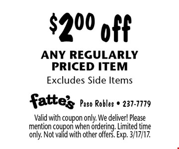 $2.00 off any regularly priced item. Excludes Side Items. Valid with coupon only. We deliver! Please mention coupon when ordering. Limited time only. Not valid with other offers. Exp. 3/17/17.