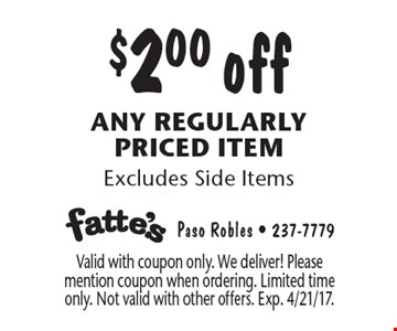 $2.00 off any regularly priced item. Excludes Side Items. Valid with coupon only. We deliver! Please mention coupon when ordering. Limited time only. Not valid with other offers. Exp. 4/21/17.