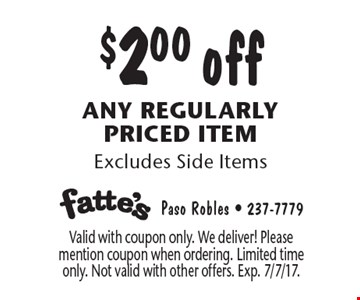$2.00 off any regularly priced item. Excludes Side Items. Valid with coupon only. We deliver! Please mention coupon when ordering. Limited time only. Not valid with other offers. Exp. 7/7/17.