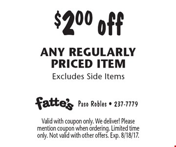 $2.00 off any regularly priced item Excludes Side Items. Valid with coupon only. We deliver! Please mention coupon when ordering. Limited time only. Not valid with other offers. Exp. 8/18/17.