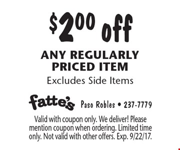 $2.00 off any regularly priced item Excludes Side Items. Valid with coupon only. We deliver! Please mention coupon when ordering. Limited time only. Not valid with other offers. Exp. 9/22/17.