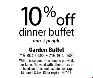 10% off dinner buffet. Min. 2 people. With this coupon. One coupon per visit, per table. Not valid with other offers or on holidays. Does not include beverage, kid meal & tax. Offer expires 4-7-17.