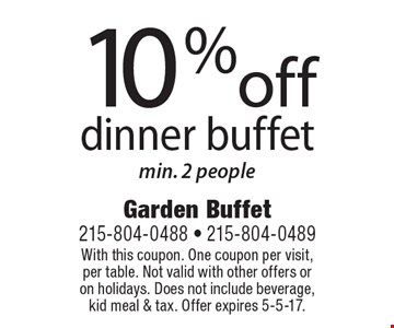 10% off dinner buffet. Min. 2 people. With this coupon. One coupon per visit, per table. Not valid with other offers or on holidays. Does not include beverage, kid meal & tax. Offer expires 5-5-17.