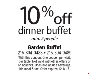 10% off dinner buffet min. 2 people. With this coupon. One coupon per visit, per table. Not valid with other offers or on holidays. Does not include beverage, kid meal & tax. Offer expires 12-8-17.