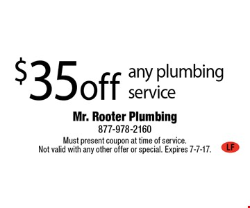 $35 off any plumbing service. Must present coupon at time of service. Not valid with any other offer or special. Expires 7-7-17.