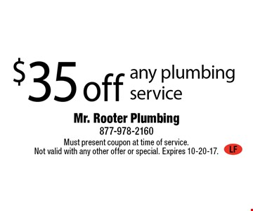 $35 off any plumbing service. Must present coupon at time of service. Not valid with any other offer or special. Expires 10-20-17.