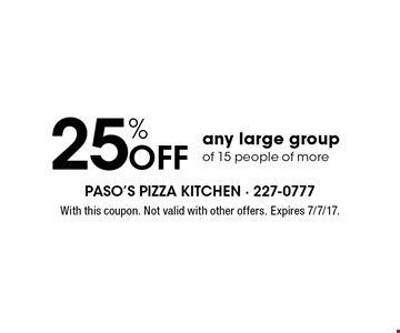 25% Off any large group of 15 people of more. With this coupon. Not valid with other offers. Expires 7/7/17.