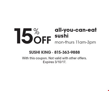 15% Off All-You-Can-Eat Sushi. Mon-Thurs 11am-3pm. With this coupon. Not valid with other offers. Expires 3/10/17.