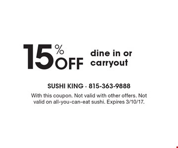 15% Off Dine In Or Carryout. With this coupon. Not valid with other offers. Not valid on all-you-can-eat sushi. Expires 3/10/17.