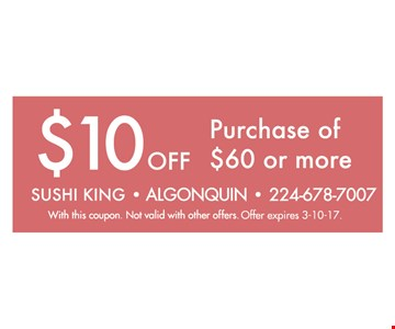 $10 off the purchase of $60 or more. With this coupon. Not valid with other offers. Offer expires 3-10-17.