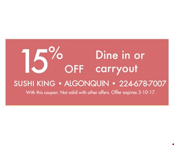 15% of dine in or carryout. With this coupon. Not valid with other offers. Offer expires 3-10-17.