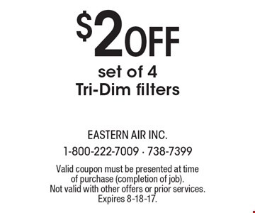 $2 off set of 4 Tri-Dim filters. Valid coupon must be presented at time of purchase (completion of job). Not valid with other offers or prior services. Expires 8-18-17.
