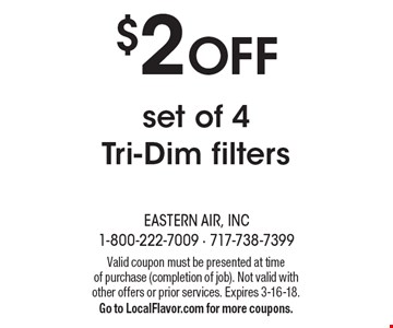 $2 OFF set of 4 Tri-Dim filters. Valid coupon must be presented at time of purchase (completion of job). Not valid with other offers or prior services. Expires 3-16-18. Go to LocalFlavor.com for more coupons.