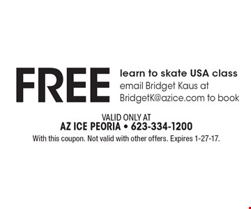Free learn to skate USA class email Bridget Kaus at BridgetK@azice.com to book. With this coupon. Not valid with other offers. Expires 1-27-17.