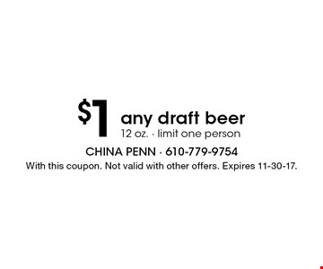 $1 any draft beer, 12 oz. Limit one person. With this coupon. Not valid with other offers. Expires 11-30-17.
