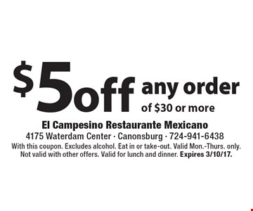 $5 off any order of $30 or more. With this coupon. Excludes alcohol. Eat in or take-out. Valid Mon.-Thurs. only. Not valid with other offers. Valid for lunch and dinner. Expires 3/10/17.