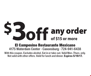 $3 off any order of $15 or more. With this coupon. Excludes alcohol. Eat in or take-out. Valid Mon.-Thurs. only. Not valid with other offers. Valid for lunch and dinner. Expires 5/19/17.