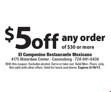 $5 off any order of $30 or more. With this coupon. Excludes alcohol. Eat in or take-out. Valid Mon.-Thurs. only. Not valid with other offers. Valid for lunch and dinner. Expires 5/19/17.