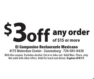 $3 off any order of $15 or more. With this coupon. Excludes alcohol. Eat in or take-out. Valid Mon.-Thurs. only. Not valid with other offers. Valid for lunch and dinner. Expires 8/4/17.
