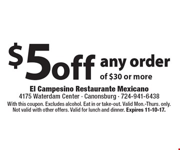 $5 off any order of $30 or more. With this coupon. Excludes alcohol. Eat in or take-out. Valid Mon.-Thurs. only. Not valid with other offers. Valid for lunch and dinner. Expires 11-10-17.
