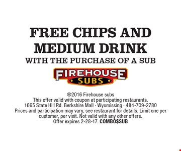 free chips and medium drink with the purchase of a sub. 2016 Firehouse subsThis offer valid with coupon at participating restaurants.1665 State Hill Rd. Berkshire Mall - Wyomissing - 484-709-2780Prices and participation may vary, see restaurant for details. Limit one per customer, per visit. Not valid with any other offers. Offer expires 2-28-17. COMBO$SUB