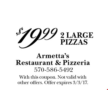$19.99 2 large pizzas. With this coupon. Not valid with other offers. Offer expires 3/3/17.