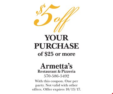 $5 off your purchase of $25 or more. With this coupon. One per party. Not valid with other offers. Offer expires 10/13/17.