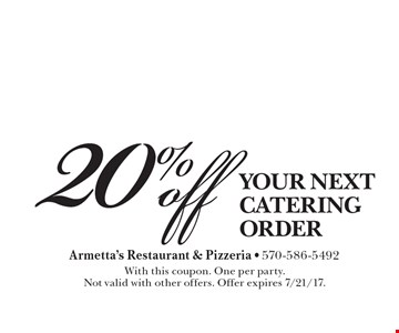 20% off your next catering order. With this coupon. One per party. Not valid with other offers. Offer expires 7/21/17.