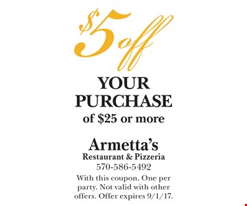 $5 off your purchase of $25 or more. With this coupon. One per party. Not valid with other offers. Offer expires 9/1/17.
