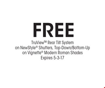 Free TruViewTM Rear Tilt Systemon NewStyle Shutters, Top-Down/Bottom-Upon Vignette Modern Roman ShadesExpires 5-3-17.