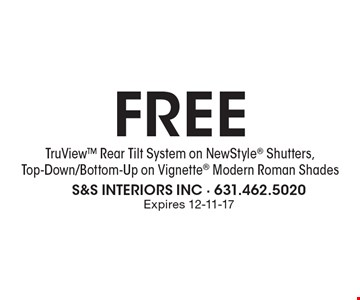FREE TruView Rear Tilt System on NewStyle Shutters,Top-Down/Bottom-Up on Vignette Modern Roman Shades. Expires 12-11-17