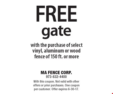 Free gate with the purchase of select vinyl, aluminum or wood fence of 150 ft. or more. With this coupon. Not valid with other offers or prior purchases. One coupon per customer. Offer expires 6-30-17.