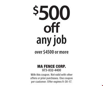 $500 off any job over $4500 or more. With this coupon. Not valid with other offers or prior purchases. One coupon per customer. Offer expires 9-30-17.