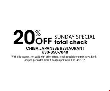 20% Off Sunday Special total check. With this coupon. Not valid with other offers, lunch specials or party trays. Limit 1 coupon per order. Limit 1 coupon per table. Exp. 4/21/17.