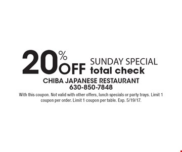20% Off sunday special total check. With this coupon. Not valid with other offers, lunch specials or party trays. Limit 1 coupon per order. Limit 1 coupon per table. Exp. 5/19/17.