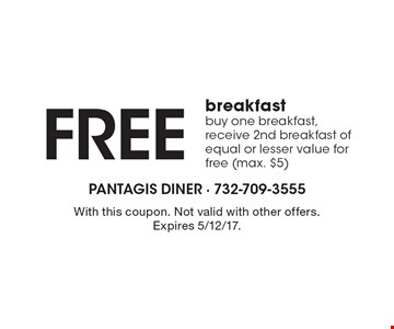 Free breakfast. Buy one breakfast, receive 2nd breakfast of equal or lesser value for free (max. $5). With this coupon. Not valid with other offers. Expires 5/12/17.