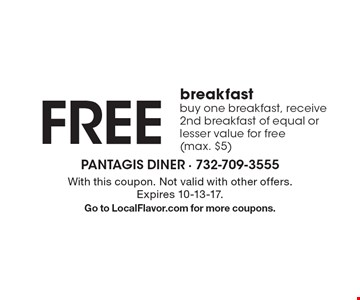 FREE breakfast buy one breakfast, receive 2nd breakfast of equal or lesser value for free (max. $5). With this coupon. Not valid with other offers. Expires 10-13-17. Go to LocalFlavor.com for more coupons.