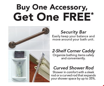 FREE* Buy One Accessory, Get One FREE Security Bar. 2-Shelf Corner Caddy. Curved Shower Rod.