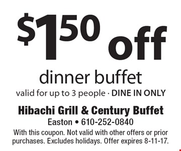 $1.50 off dinner buffet valid for up to 3 people - DINE IN ONLY. With this coupon. Not valid with other offers or prior purchases. Excludes holidays. Offer expires 8-11-17.