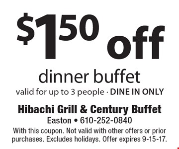$1.50 off dinner buffet, valid for up to 3 people. Dine in only. With this coupon. Not valid with other offers or prior purchases. Excludes holidays. Offer expires 9-15-17.