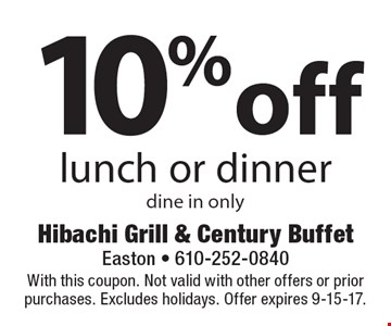 10% off lunch or dinner. dine in only. With this coupon. Not valid with other offers or prior purchases. Excludes holidays. Offer expires 9-15-17.