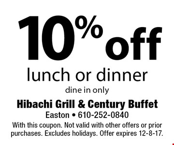10% off lunch or dinner. Dine in only. With this coupon. Not valid with other offers or prior purchases. Excludes holidays. Offer expires 12-8-17.