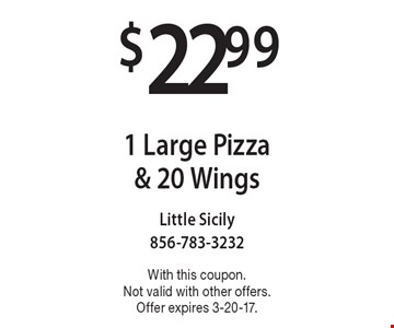$22.99 1 Large Pizza & 20 Wings. With this coupon. Not valid with other offers. Offer expires 3-20-17.