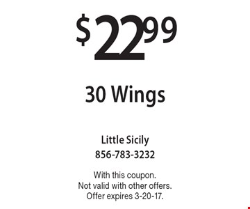 $22.99 30 Wings. With this coupon. Not valid with other offers. Offer expires 3-20-17.