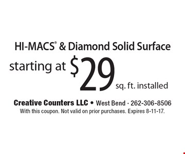 HI-MACS & Diamond Solid Surface starting at $29 sq. ft. installed. With this coupon. Not valid on prior purchases. Expires 8-11-17.