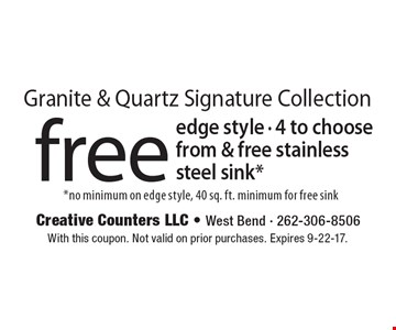 Granite & Quartz Signature Collection. Free edge style - 4 to choose from & free stainless steel sink*. *No minimum on edge style, 40 sq. ft. minimum for free sink. With this coupon. Not valid on prior purchases. Expires 9-22-17.