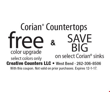 Corian Countertops free color upgrade select colors only & Save Big on select Corian sinks. With this coupon. Not valid on prior purchases. Expires 12-1-17.